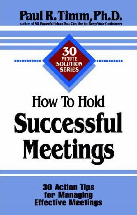 how to run a successful meeting Running an idea club meeting is  who start an idea club receive a leadership manual with more detailed and comprehensive information to help them run a successful.